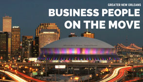 The following information on new hires, promotions, board appointments, retirements and industry award-winners comes from New Orleans-area business. To learn how to submit information about your company, click here.